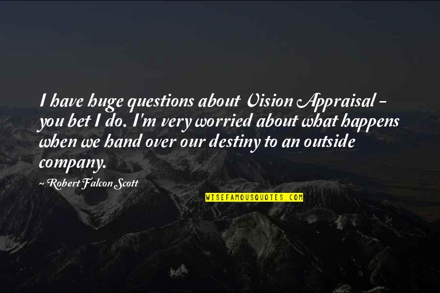 Best Appraisal Quotes By Robert Falcon Scott: I have huge questions about Vision Appraisal -