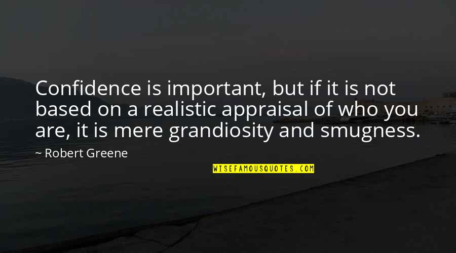 Best Appraisal Quotes By Robert Greene: Confidence is important, but if it is not
