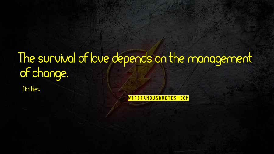 Best Ari Quotes By Ari Kiev: The survival of love depends on the management