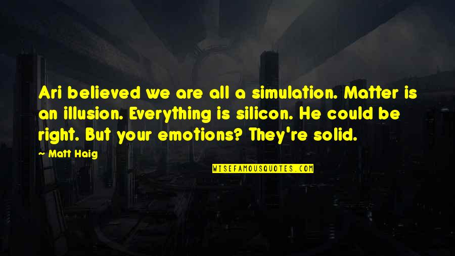 Best Ari Quotes By Matt Haig: Ari believed we are all a simulation. Matter