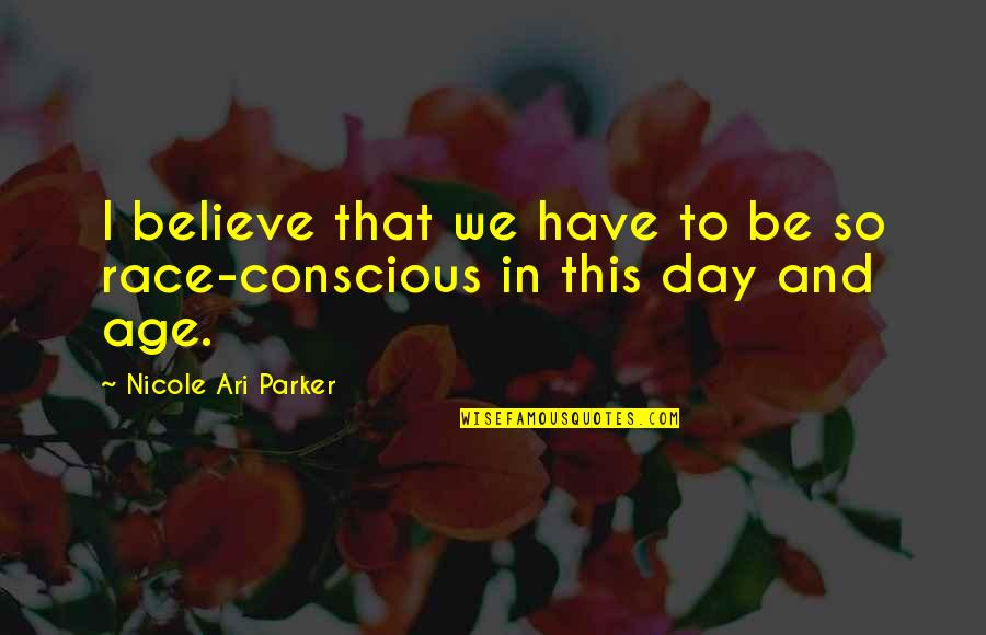 Best Ari Quotes By Nicole Ari Parker: I believe that we have to be so
