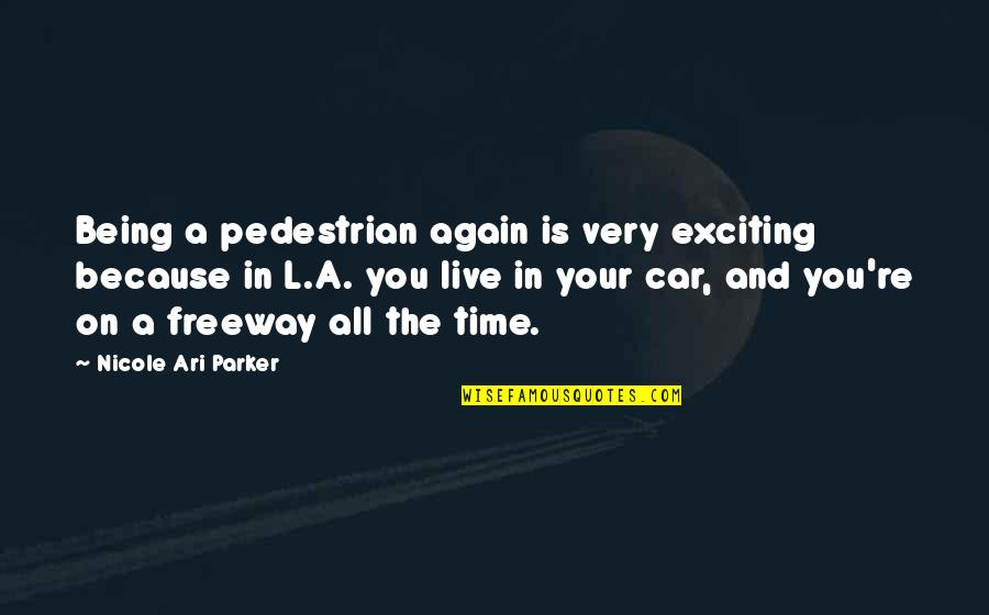 Best Ari Quotes By Nicole Ari Parker: Being a pedestrian again is very exciting because