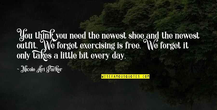 Best Ari Quotes By Nicole Ari Parker: You think you need the newest shoe and