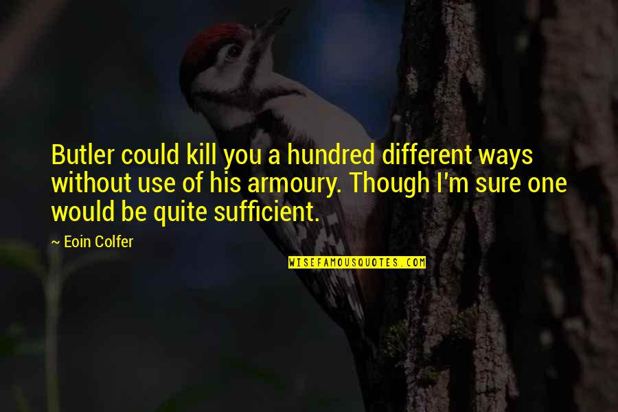 Best Artemis Fowl Quotes By Eoin Colfer: Butler could kill you a hundred different ways