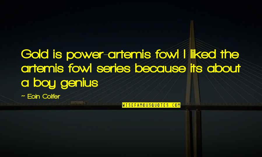 Best Artemis Fowl Quotes By Eoin Colfer: Gold is power-artemis fowl I liked the artemis