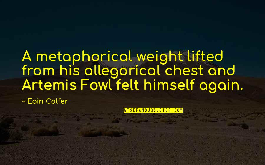 Best Artemis Fowl Quotes By Eoin Colfer: A metaphorical weight lifted from his allegorical chest
