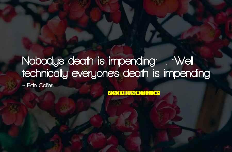 "Best Artemis Fowl Quotes By Eoin Colfer: Nobody's death is impending."" ... ""Well technically everyone's"