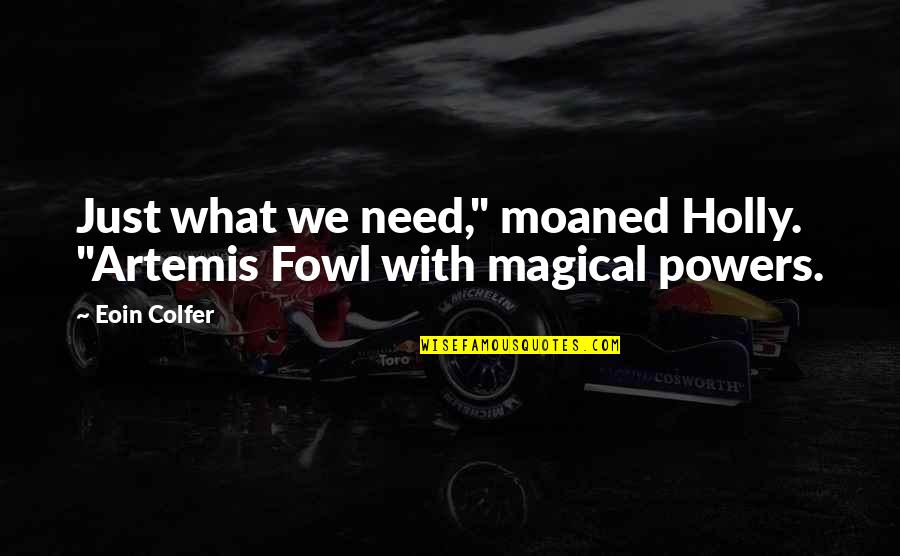 "Best Artemis Fowl Quotes By Eoin Colfer: Just what we need,"" moaned Holly. ""Artemis Fowl"