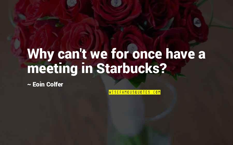Best Artemis Fowl Quotes By Eoin Colfer: Why can't we for once have a meeting