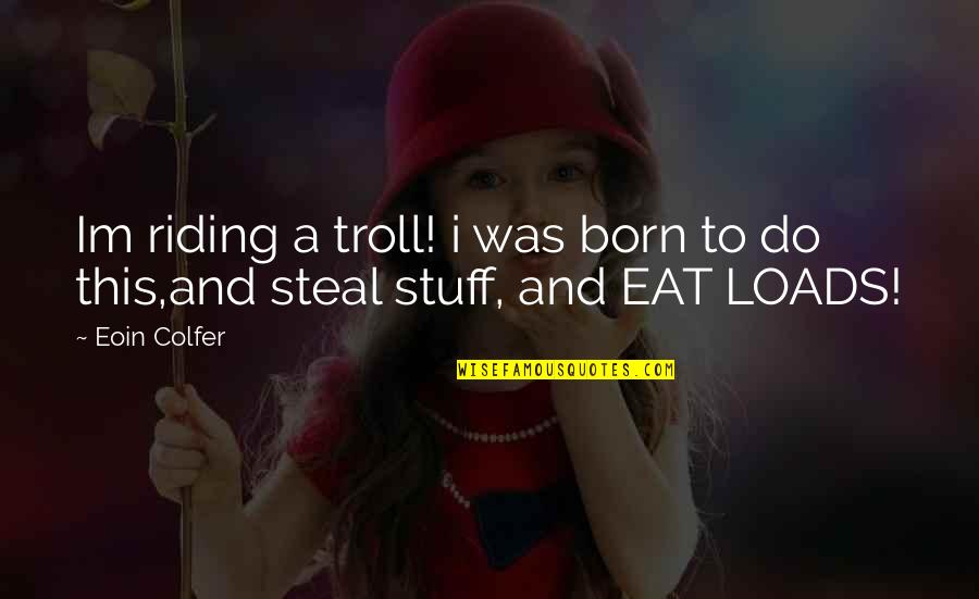 Best Artemis Fowl Quotes By Eoin Colfer: Im riding a troll! i was born to