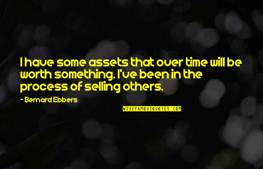 Best Assets Quotes By Bernard Ebbers: I have some assets that over time will