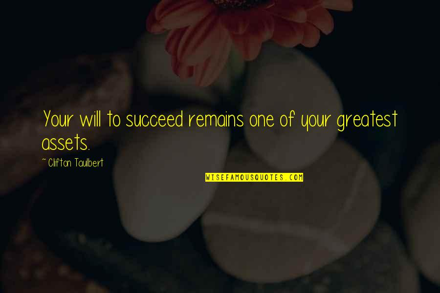 Best Assets Quotes By Clifton Taulbert: Your will to succeed remains one of your