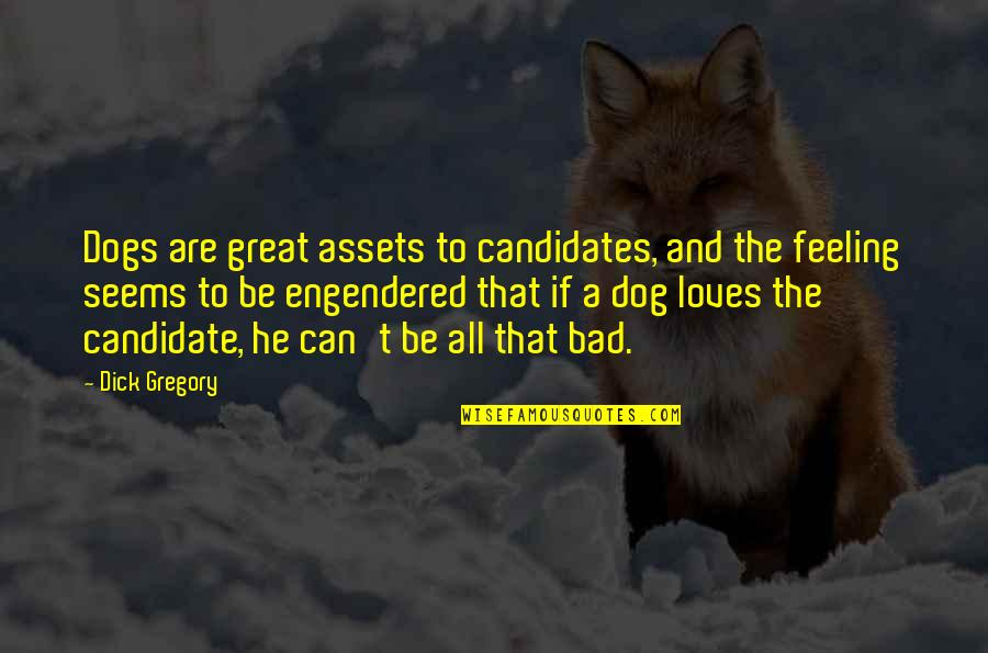 Best Assets Quotes By Dick Gregory: Dogs are great assets to candidates, and the