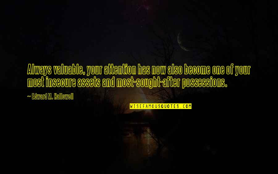 Best Assets Quotes By Edward M. Hallowell: Always valuable, your attention has now also become