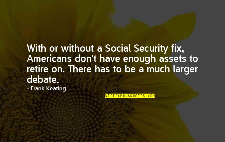 Best Assets Quotes By Frank Keating: With or without a Social Security fix, Americans