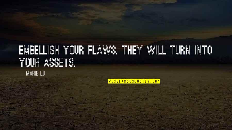 Best Assets Quotes By Marie Lu: Embellish your flaws. They will turn into your