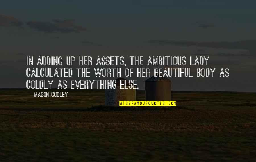 Best Assets Quotes By Mason Cooley: In adding up her assets, the ambitious lady