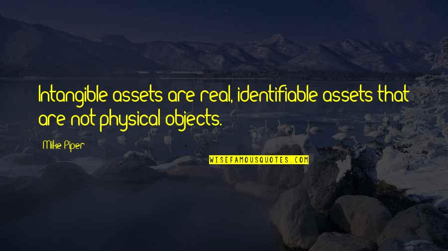Best Assets Quotes By Mike Piper: Intangible assets are real, identifiable assets that are