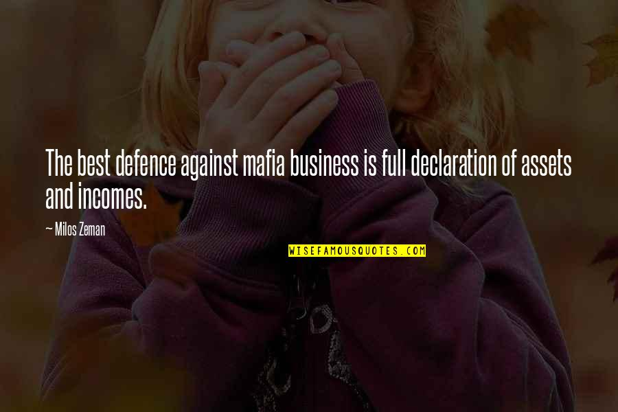 Best Assets Quotes By Milos Zeman: The best defence against mafia business is full