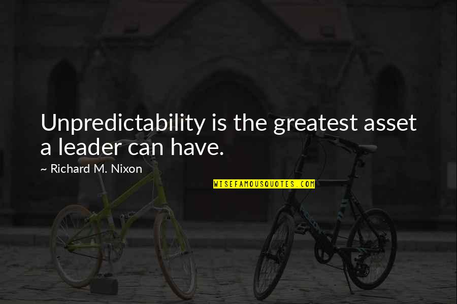 Best Assets Quotes By Richard M. Nixon: Unpredictability is the greatest asset a leader can