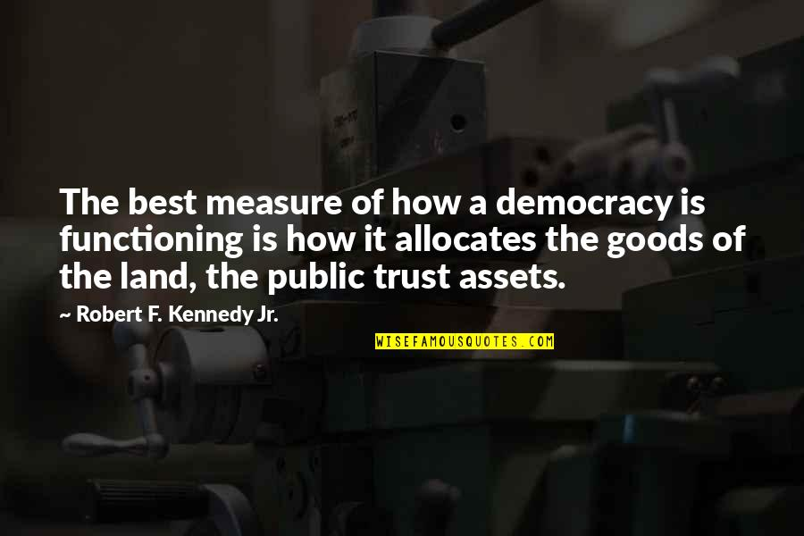 Best Assets Quotes By Robert F. Kennedy Jr.: The best measure of how a democracy is