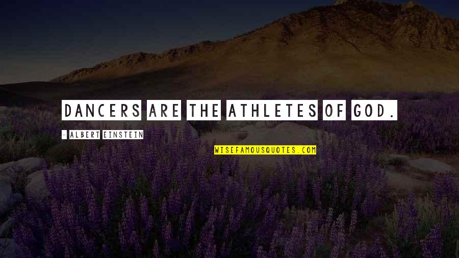 Best Athletes Quotes By Albert Einstein: Dancers are the athletes of God.