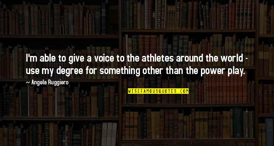 Best Athletes Quotes By Angela Ruggiero: I'm able to give a voice to the
