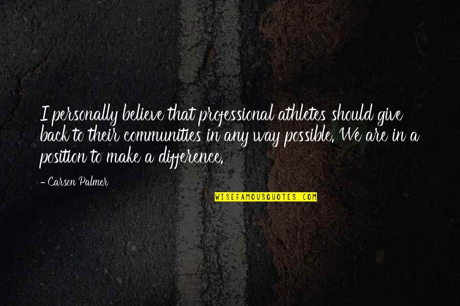 Best Athletes Quotes By Carson Palmer: I personally believe that professional athletes should give