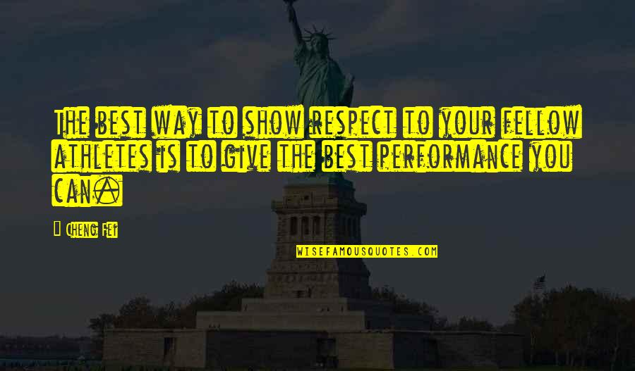 Best Athletes Quotes By Cheng Fei: The best way to show respect to your