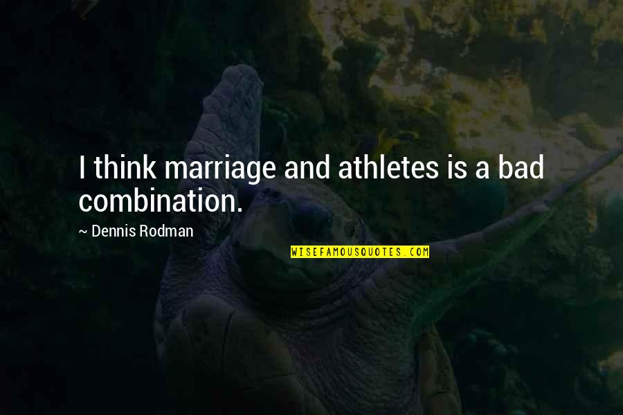 Best Athletes Quotes By Dennis Rodman: I think marriage and athletes is a bad