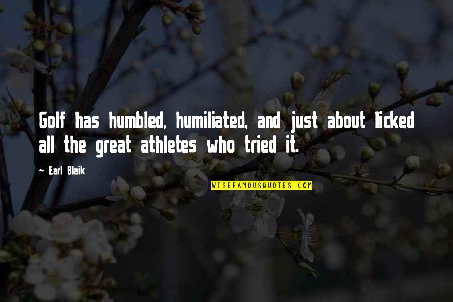 Best Athletes Quotes By Earl Blaik: Golf has humbled, humiliated, and just about licked