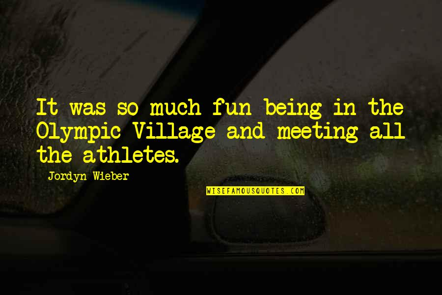 Best Athletes Quotes By Jordyn Wieber: It was so much fun being in the