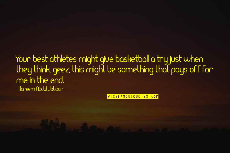 Best Athletes Quotes By Kareem Abdul-Jabbar: Your best athletes might give basketball a try