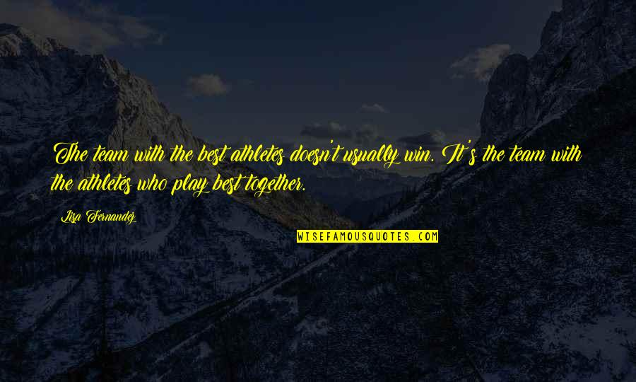 Best Athletes Quotes By Lisa Fernandez: The team with the best athletes doesn't usually