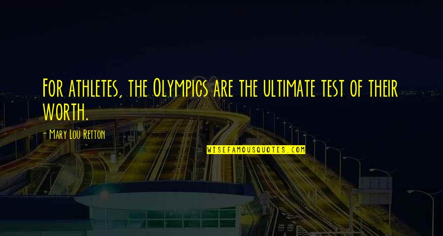 Best Athletes Quotes By Mary Lou Retton: For athletes, the Olympics are the ultimate test