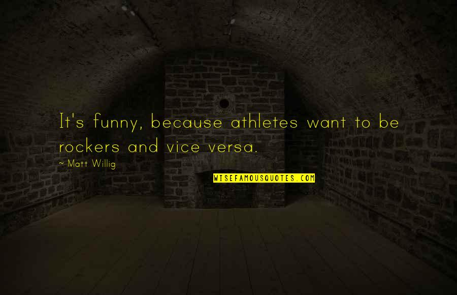 Best Athletes Quotes By Matt Willig: It's funny, because athletes want to be rockers