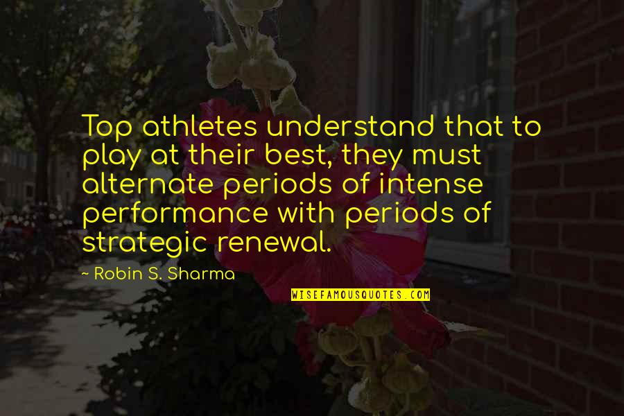 Best Athletes Quotes By Robin S. Sharma: Top athletes understand that to play at their