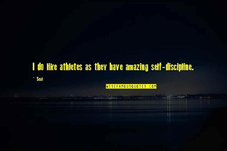 Best Athletes Quotes By Seal: I do like athletes as they have amazing