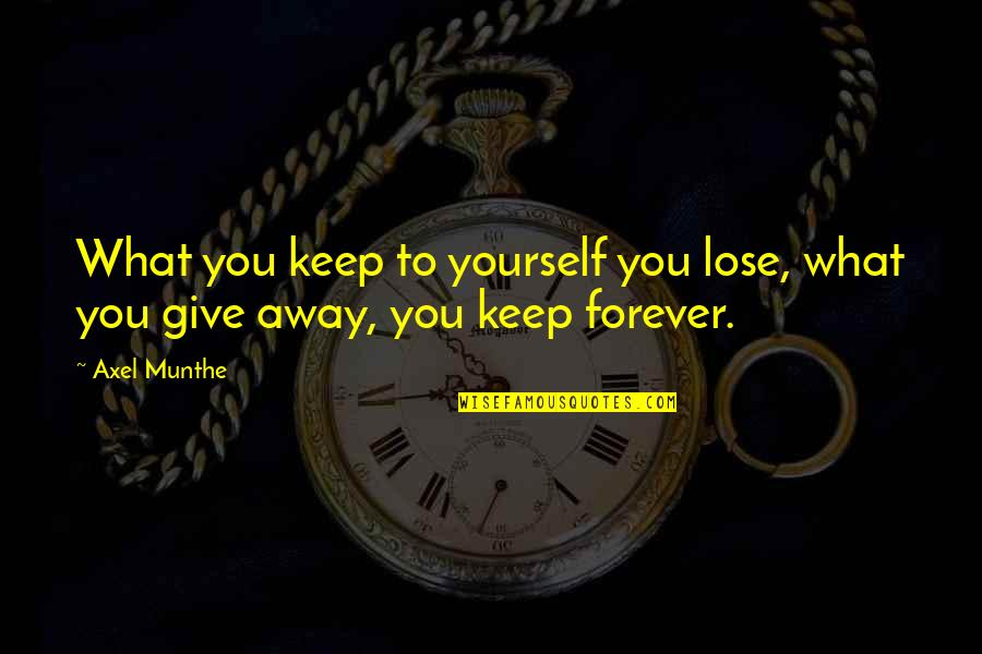 Best Axel Quotes By Axel Munthe: What you keep to yourself you lose, what