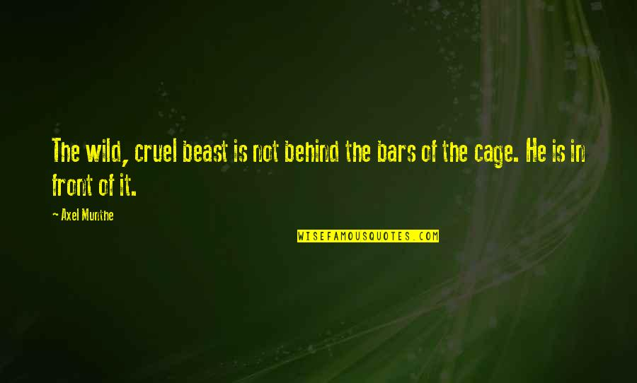 Best Axel Quotes By Axel Munthe: The wild, cruel beast is not behind the