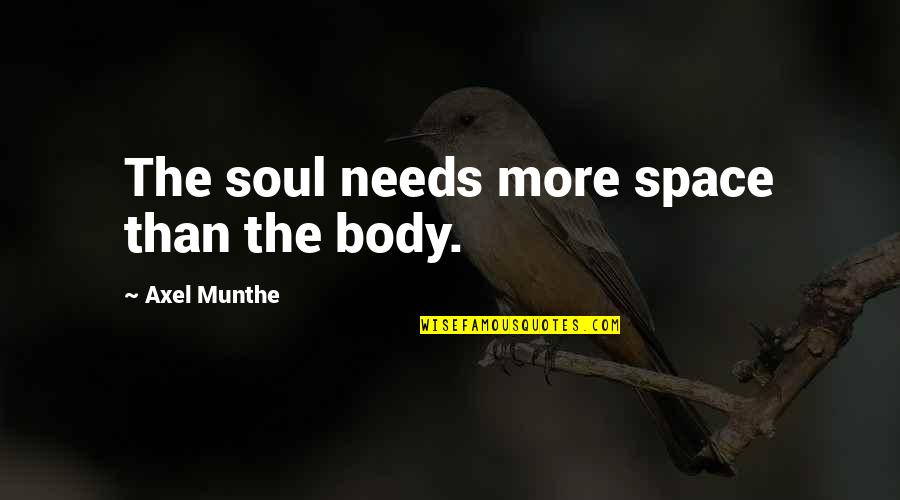 Best Axel Quotes By Axel Munthe: The soul needs more space than the body.