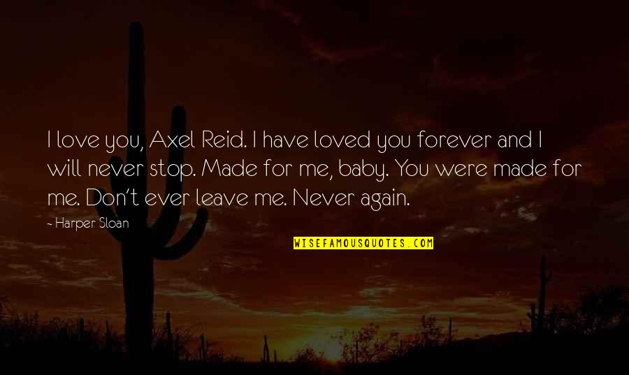Best Axel Quotes By Harper Sloan: I love you, Axel Reid. I have loved