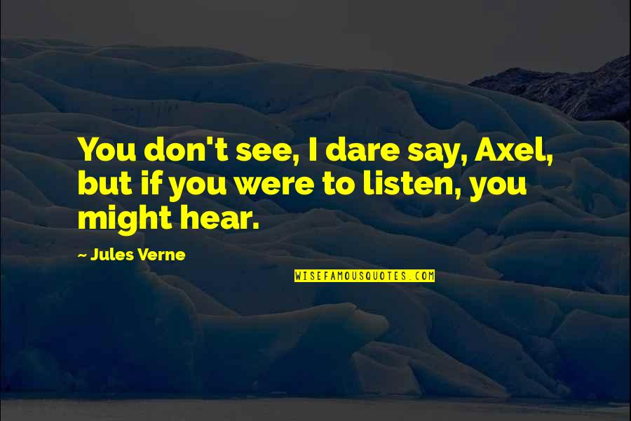 Best Axel Quotes By Jules Verne: You don't see, I dare say, Axel, but