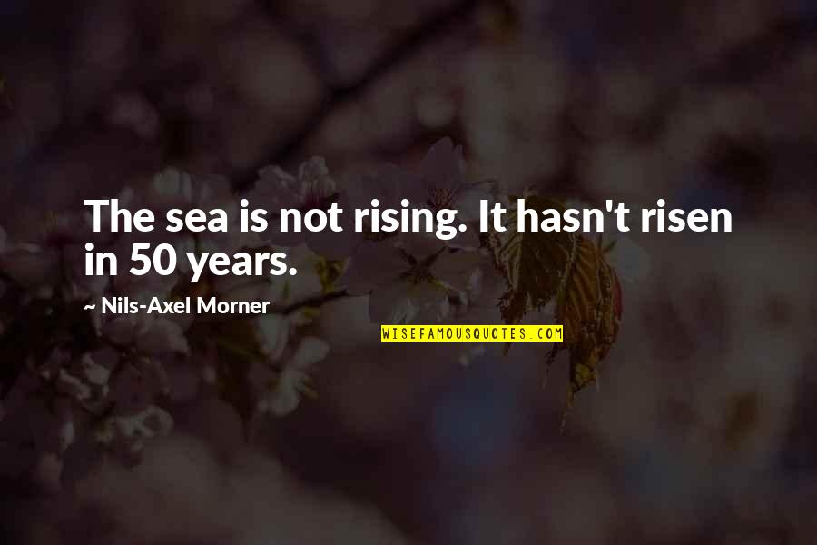 Best Axel Quotes By Nils-Axel Morner: The sea is not rising. It hasn't risen
