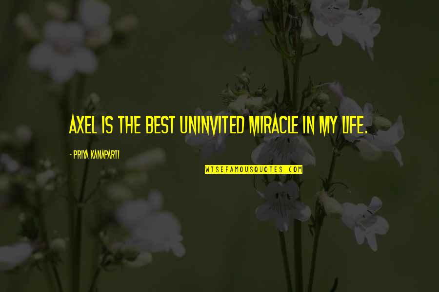 Best Axel Quotes By Priya Kanaparti: Axel is the best uninvited miracle in my