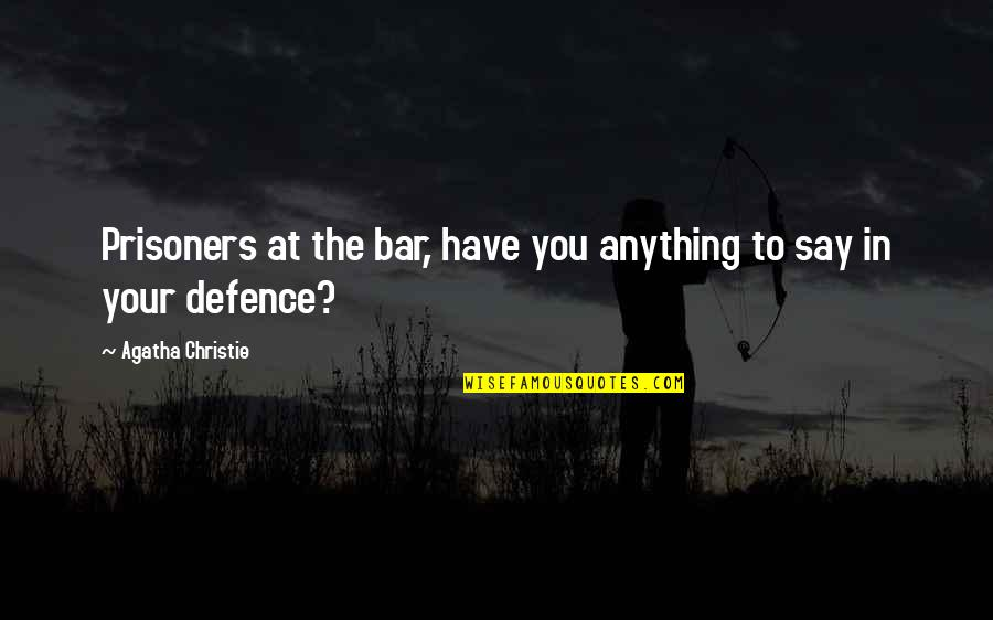 Best Bar Quotes By Agatha Christie: Prisoners at the bar, have you anything to