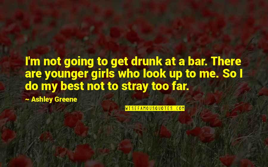 Best Bar Quotes By Ashley Greene: I'm not going to get drunk at a