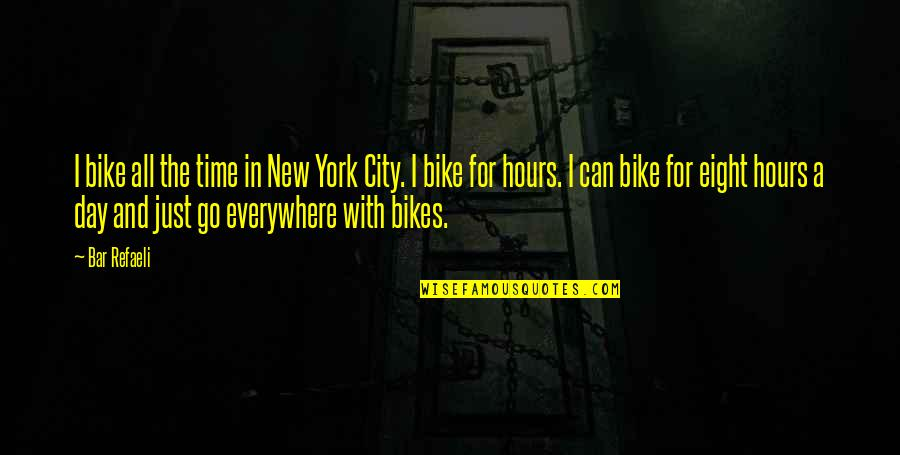Best Bar Quotes By Bar Refaeli: I bike all the time in New York