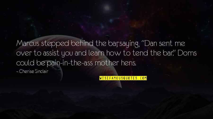 "Best Bar Quotes By Cherise Sinclair: Marcus stepped behind the bar, saying, ""Dan sent"