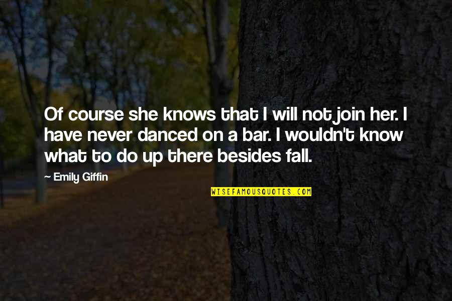 Best Bar Quotes By Emily Giffin: Of course she knows that I will not